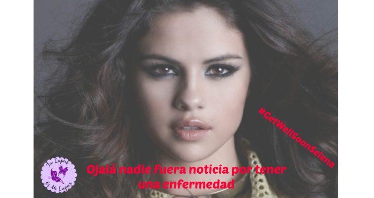 Selena su lupus y cómo reaccionamos ante las noticias