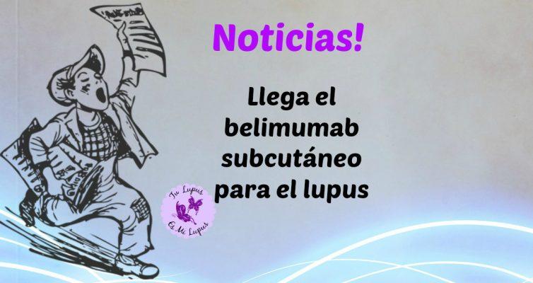 Llega el belimumab subcutáneo para el lupus